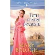 Totul pentru dragoste/Mary Balogh
