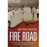 Fire Road: The Napalm Girl's Journey Through the Horrors of War to Faith, Forgiveness, and Peace, Paperback