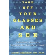 Take Off Your Glasses and See: A Mind / Body Approach to Expanding Your Eyesight and Insight, Paperback