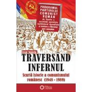 Traversand infernul. Scurta istorie a comunismului romanesc (1948-1989)/Cezar Stanciu