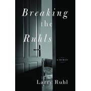 Breaking the Ruhls: A Memoir, Paperback/Larry Ruhl