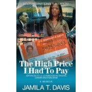 The High Price I Had to Pay: Sentenced to 12 1/2 Years for Victimizing Lehman Brothers Bank, Paperback