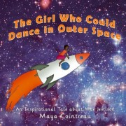 The Girl Who Could Dance in Outer Space: An Inspirational Tale about Mae Jemison, Paperback