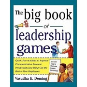 The Big Book of Leadership Games: Quick, Fun Activities to Improve Communication, Increase Productivity, and Bring Out the Best in Employees: Quick, F, Paperback/Vasudha K. Deming