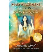 Mary Magdalene Beckons: Join the River of Love (Book One of the Magdalene Teachings), Paperback/Mercedes Kirkel