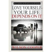Love yourself-your life depends on it: How to transform your life and overcome the loneliness., Paperback/Wilson Cooper