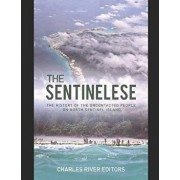 The Sentinelese: The History of the Uncontacted People on North Sentinel Island, Paperback/Charles River Editors