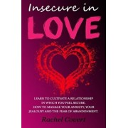 Insecure in love: Learn to cultivate a relationship in which you feel secure. How to manage your anxiety, your jealousy and the fear of, Paperback/Rachel Covert