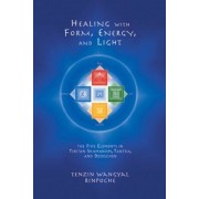 Healing with Form, Energy, and Light: The Five Elements in Tibetan Shamanism, Tantra, and Dzogchen, Paperback