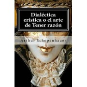 Dialectica Eristica O El Arte de Tener Razon, Paperback/Arthur Schopenhauer