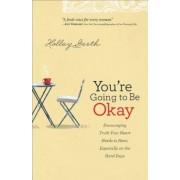 You're Going to Be Okay: Encouraging Truth Your Heart Needs to Hear, Especially on the Hard Days, Paperback