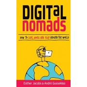 Digital Nomads: How to Live, Work and Play Around the World, Paperback/Andre Gussekloo