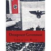 Omnipotent Government: The Rise of the Total State and Total War, Paperback/Ludwig Von Mises