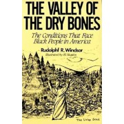 The Valley of the Dry Bones: The Conditions That Face Black People in America Today, Paperback/Rudolph R. Windsor