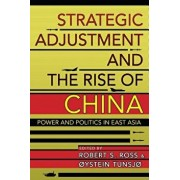 Strategic Adjustment and the Rise of China: Power and Politics in East Asia, Paperback/Robert S. Ross