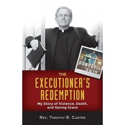 The Executioner's Redemption: My Story of Violence, Death, and Saving Grace, Paperback/Timothy, R. Carter