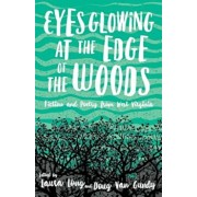 Eyes Glowing at the Edge of the Woods: Fiction and Poetry from West Virginia, Paperback/Laura Long