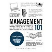 Management 101: From Hiring and Firing to Imparting New Skills, an Essential Guide to Management Strategies, Hardcover/Stephen Soundering