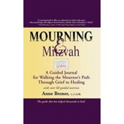Mourning & Mitzvah (2nd Edition): A Guided Journal for Walking the Mourner's Path Through Grief to Healing, Paperback/Anne Brener