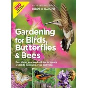 Gardening for Birds, Butterflies, and Bees: Everything You Need to Know to Create a Wildlife Habitat in Your Backyard, Paperback
