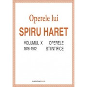 Operele lui Spiru Haret. Volumul X - Operele stiintifice, 1878-1912/Spiru Haret