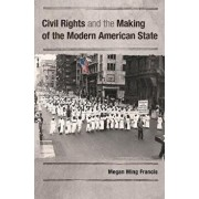 Civil Rights and the Making of the Modern American State, Paperback/Megan Ming Francis