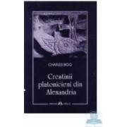 Crestinii platonicieni din Alexandria - Charles Bigg