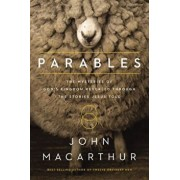 Parables: The Mysteries of God's Kingdom Revealed Through the Stories Jesus Told, Paperback/John F. MacArthur