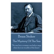 Bram Stoker - The Mystery of the Sea: No One But a Woman Can Help a Man When He Is in Trouble of the Heart., Paperback/Bram Stoker