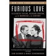 Furious Love: Elizabeth Taylor, Richard Burton, and the Marriage of the Century, Paperback/Sam Kashner