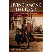 Living among the Dead: My Grandmother's Holocaust Survival Story of Love and Strength, Paperback/Adena Bernstein Astrowsky