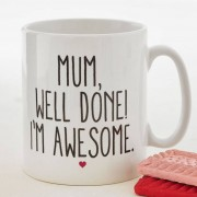 Well Done Mum, I am Awesome White Ceramic Coffee Mug