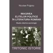 Imaginea elitelor politice in literatura romana/Nicolae Frigioiu