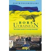 Bors ucrainean. De la statul sovietic la revolutia demnitatii/Piotr Pogorzelski