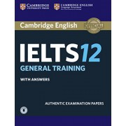 Cambridge IELTS 12 General Training Student's Book with Answers with Audio: Authentic Examination Papers, Paperback/Cambridge University Press