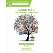 Grammar for the Well-Trained Mind: Core Instructor Text, Years 1-4: A Complete Course for Young Writers, Aspiring Rhetoricians, and Anyone Else Who Ne, Paperback/Susan Wise Bauer