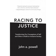 Racing to Justice: Transforming Our Conceptions of Self and Other to Build an Inclusive Society, Paperback/John A. Powell