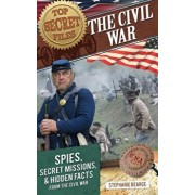 The Civil War: Spies, Secret Missions, and Hidden Facts from the Civil War, Paperback/Stephanie Bearce