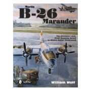 Martin B-26 Marauder - The Ultimate Look: from Drawing Board to Widow Maker Vindicated (Wolf William)(Cartonat) (9780764347412)