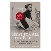 News for All the People: The Epic Story of Race and the American Media, Paperback/Juan Gonzalez