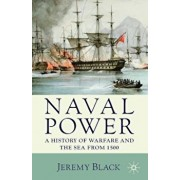 Naval Power: A History of Warfare and the Sea from 1500, Paperback/Jeremy Black