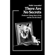There Are No Secrets: Professor Cheng Man Ch'ing and His T'Ai Chi Chuan, Paperback