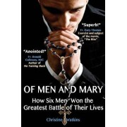 Of Men and Mary: How Six Men Won the Greatest Battle of Their Lives, Paperback/Christine Anne Watkins