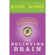 The Believing Brain: From Ghosts and Gods to Politics and Conspiracies - How We Construct Beliefs and Reinforce Them as Truths, Paperback