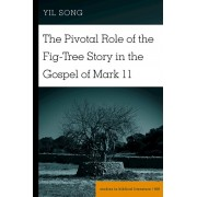Pivotal Role of the Fig-Tree Story in the Gospel of Mark 11, Hardback/Yil Song