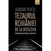 Tezaurul Romaniei de la Moscova. Inventarul unei istorii de o suta de ani/Marian Voicu