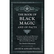 The Book of Black Magic and of Pacts - Including the Rites and Mysteries of Goetic Theurgy, Sorcery, and Infernal Necromancy, also the Rituals of Blac, Paperback/Arthur Edward Waite