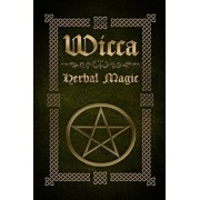 Wicca Herbal Magic: The Ultimate Beginners Guide to Wiccan Herbal Magic (with Magical Oils, Baths, Teas and Spells), Paperback/Sophia Silvervine