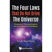 Four Laws That Do Not Drive the Universe, The: Elements of Thermodynamics for the Curious and Intelligent, Paperback/Arieh Ben-Naim