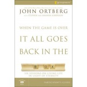 When the Game Is Over, It All Goes Back in the Box Participant's Guide: Six Sessions on Living Life in the Light of Eternity, Paperback